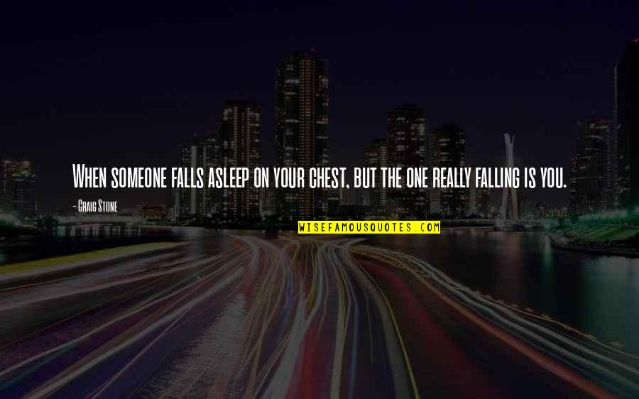 You Really Love Someone Quotes By Craig Stone: When someone falls asleep on your chest, but
