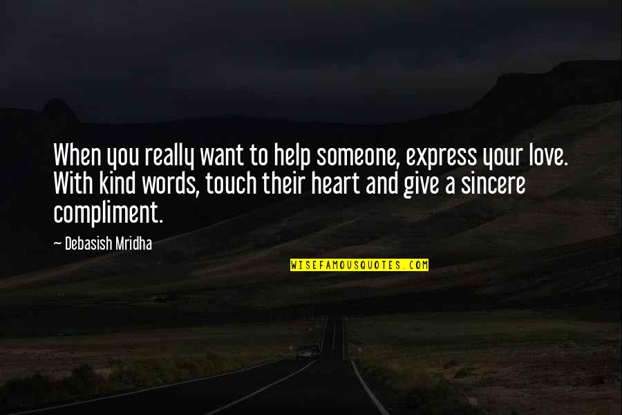 You Really Love Someone Quotes By Debasish Mridha: When you really want to help someone, express