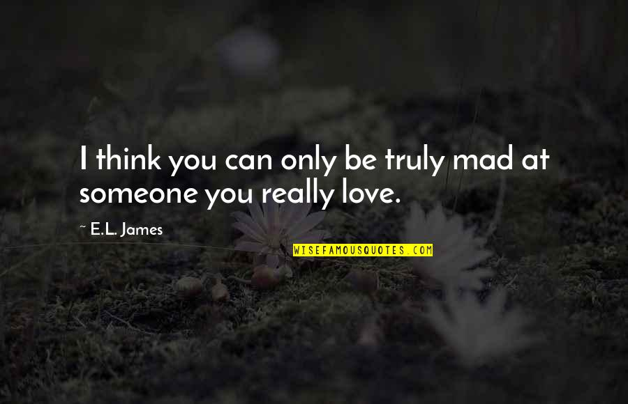 You Really Love Someone Quotes By E.L. James: I think you can only be truly mad