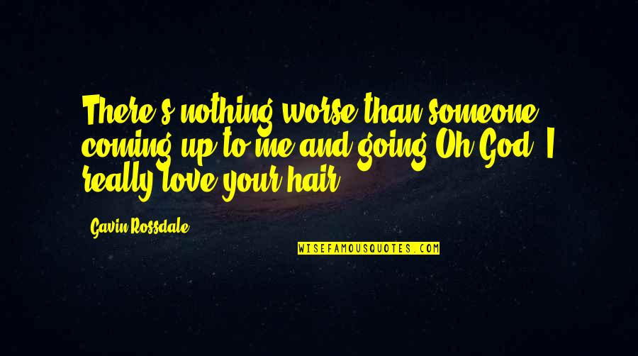 You Really Love Someone Quotes By Gavin Rossdale: There's nothing worse than someone coming up to