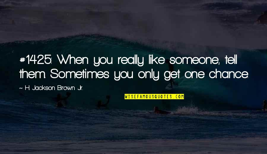 You Really Love Someone Quotes By H. Jackson Brown Jr.: #1425: When you really like someone, tell them.
