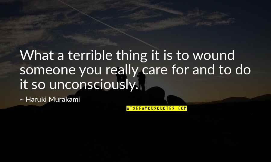 You Really Love Someone Quotes By Haruki Murakami: What a terrible thing it is to wound