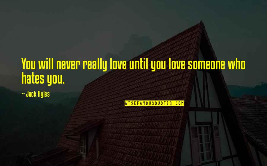 You Really Love Someone Quotes By Jack Hyles: You will never really love until you love