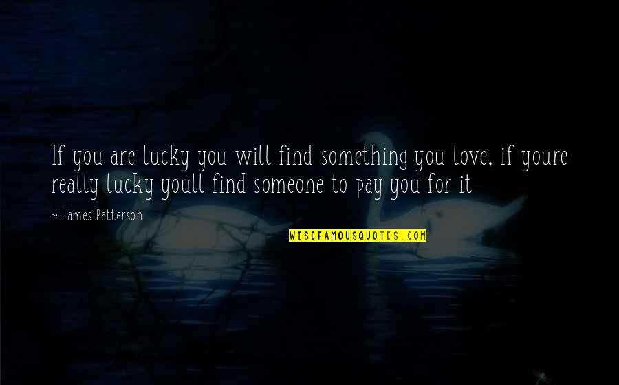 You Really Love Someone Quotes By James Patterson: If you are lucky you will find something