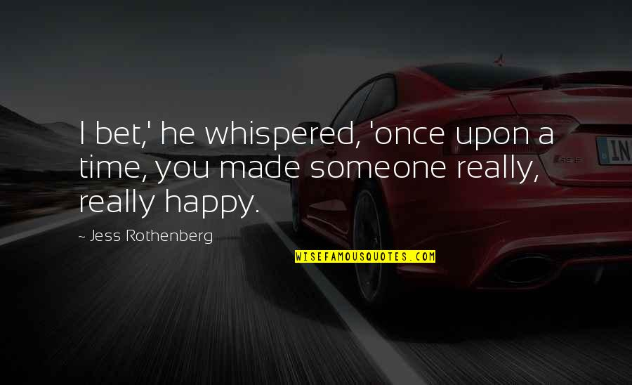You Really Love Someone Quotes By Jess Rothenberg: I bet,' he whispered, 'once upon a time,