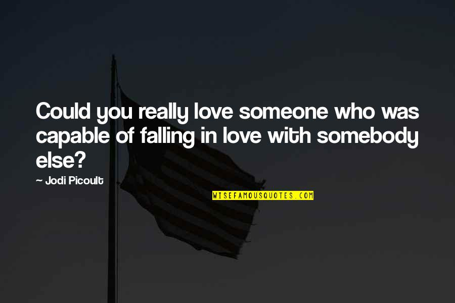 You Really Love Someone Quotes By Jodi Picoult: Could you really love someone who was capable