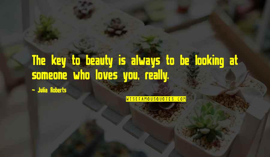 You Really Love Someone Quotes By Julia Roberts: The key to beauty is always to be