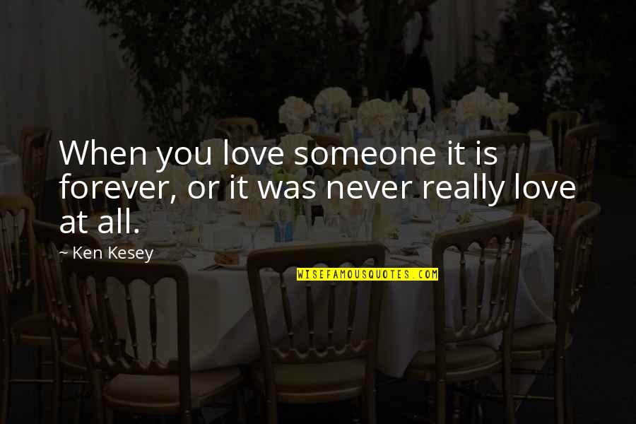 You Really Love Someone Quotes By Ken Kesey: When you love someone it is forever, or