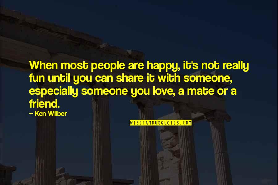 You Really Love Someone Quotes By Ken Wilber: When most people are happy, it's not really