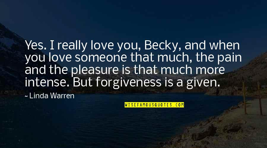 You Really Love Someone Quotes By Linda Warren: Yes. I really love you, Becky, and when