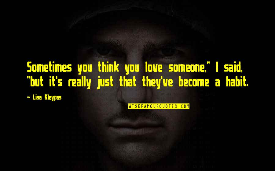 """You Really Love Someone Quotes By Lisa Kleypas: Sometimes you think you love someone,"""" I said,"""