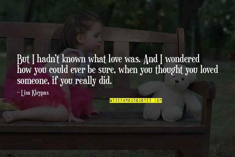 You Really Love Someone Quotes By Lisa Kleypas: But I hadn't known what love was. And