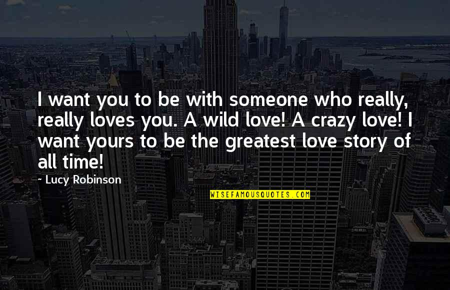 You Really Love Someone Quotes By Lucy Robinson: I want you to be with someone who