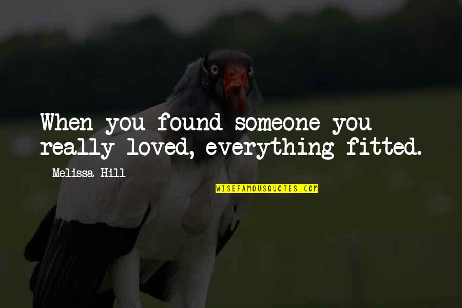 You Really Love Someone Quotes By Melissa Hill: When you found someone you really loved, everything