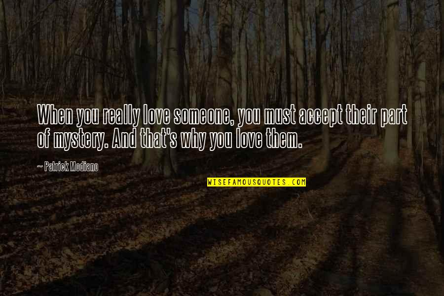You Really Love Someone Quotes By Patrick Modiano: When you really love someone, you must accept