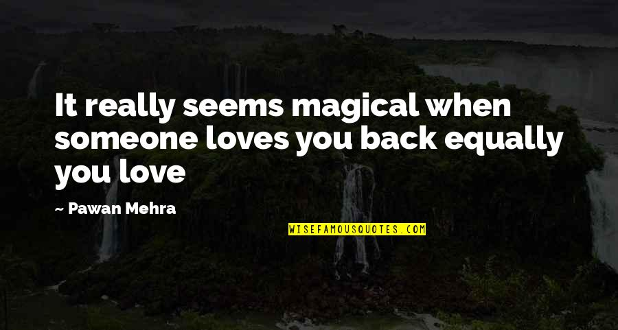 You Really Love Someone Quotes By Pawan Mehra: It really seems magical when someone loves you