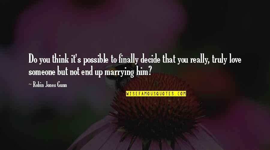 You Really Love Someone Quotes By Robin Jones Gunn: Do you think it's possible to finally decide