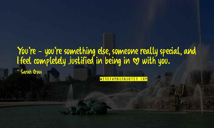 You Really Love Someone Quotes By Sarah Cross: You're - you're something else, someone really special,