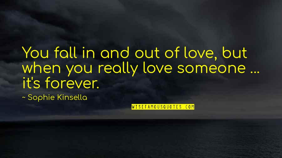 You Really Love Someone Quotes By Sophie Kinsella: You fall in and out of love, but