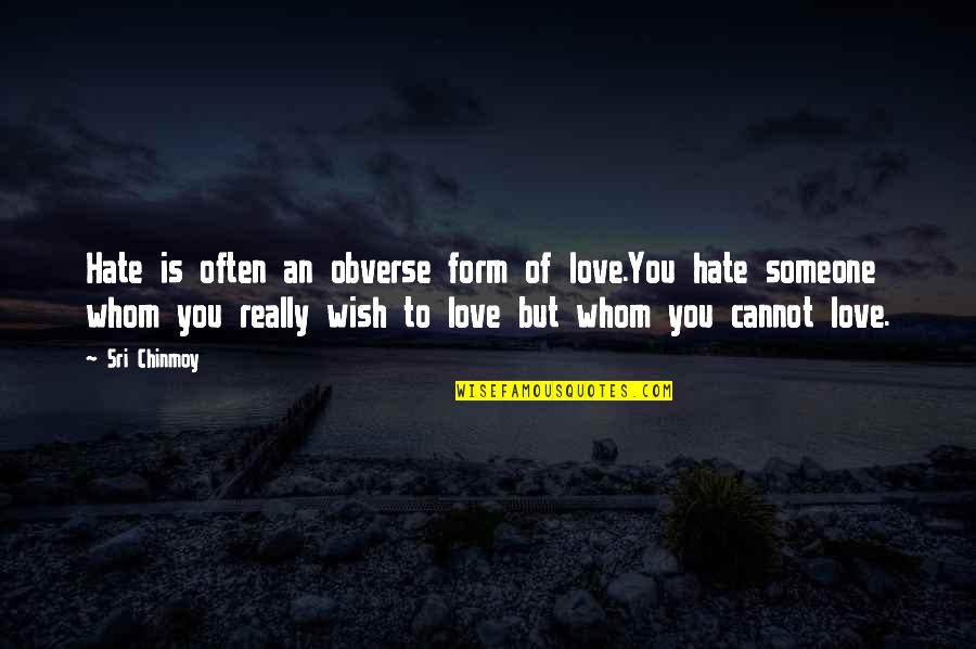You Really Love Someone Quotes By Sri Chinmoy: Hate is often an obverse form of love.You