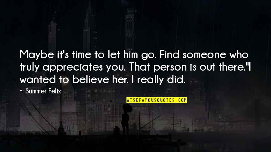 You Really Love Someone Quotes By Summer Felix: Maybe it's time to let him go. Find