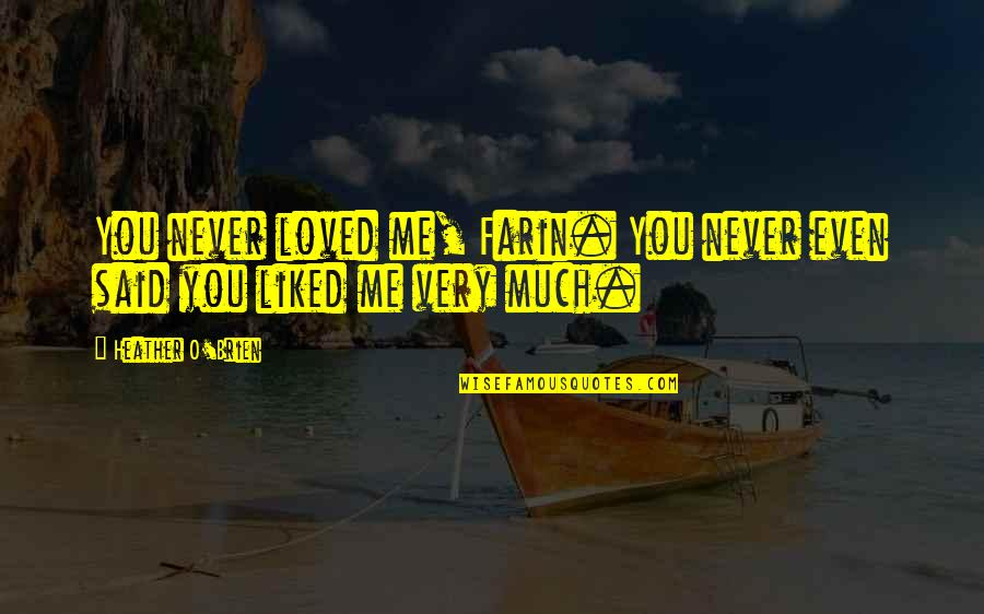 You Said You Liked Me Quotes By Heather O'Brien: You never loved me, Farin. You never even