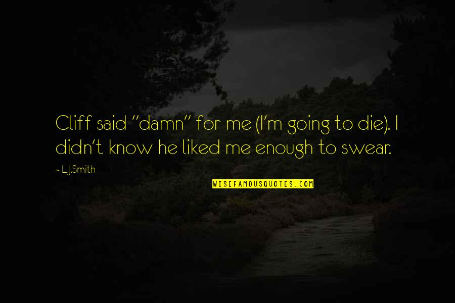 """You Said You Liked Me Quotes By L.J.Smith: Cliff said """"damn"""" for me (I'm going to"""