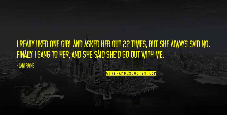 You Said You Liked Me Quotes By Liam Payne: I really liked one girl and asked her