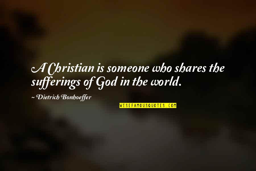You Should Know When To Stop Quotes By Dietrich Bonhoeffer: A Christian is someone who shares the sufferings
