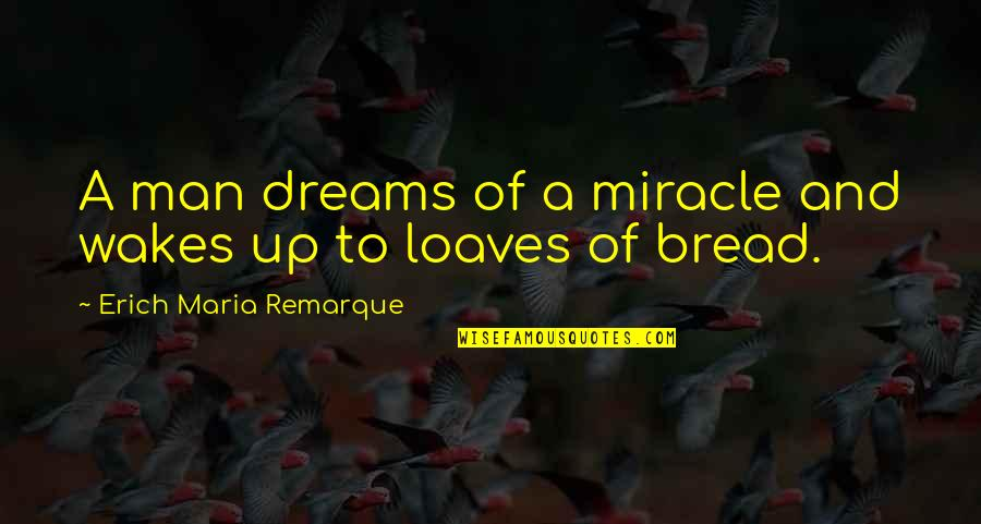 You Should Know When To Stop Quotes By Erich Maria Remarque: A man dreams of a miracle and wakes