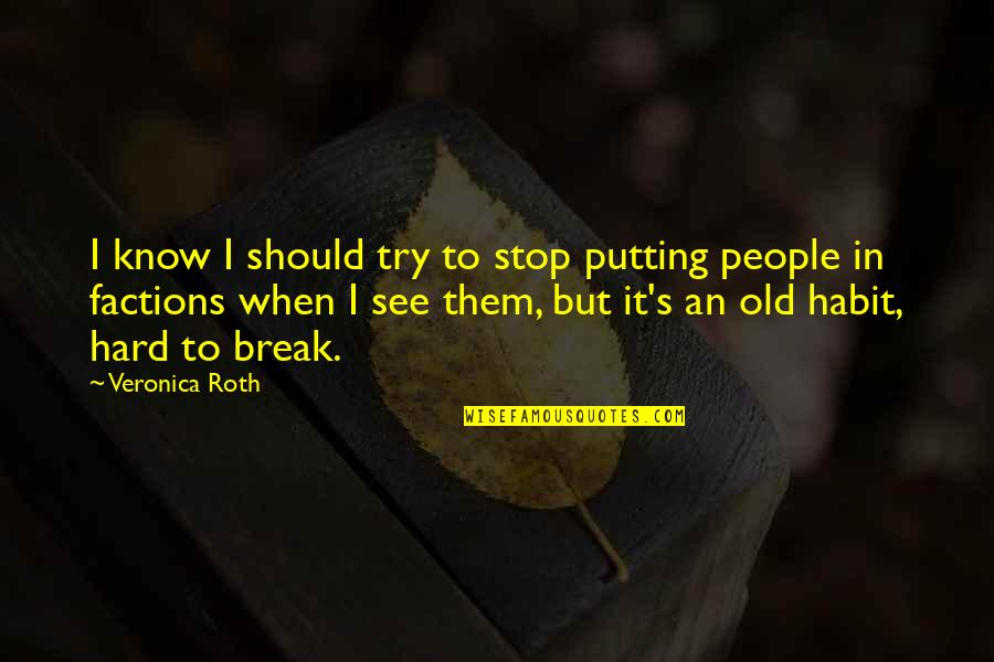 You Should Know When To Stop Quotes By Veronica Roth: I know I should try to stop putting