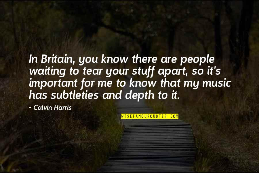 You So Important Me Quotes By Calvin Harris: In Britain, you know there are people waiting