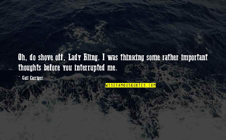 You So Important Me Quotes By Gail Carriger: Oh, do shove off, Lady Bling. I was