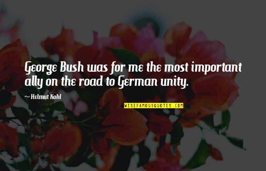 You So Important Me Quotes By Helmut Kohl: George Bush was for me the most important