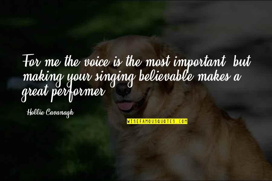 You So Important Me Quotes By Hollie Cavanagh: For me the voice is the most important,