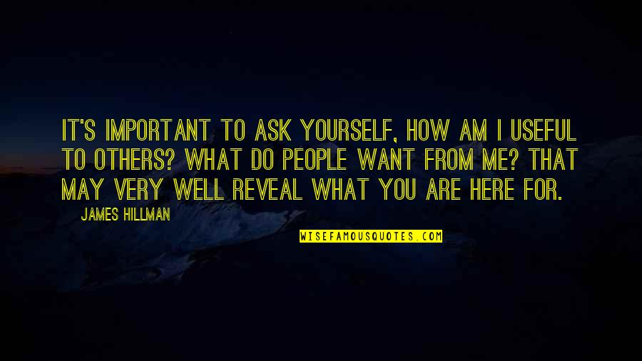 You So Important Me Quotes By James Hillman: It's important to ask yourself, How am I