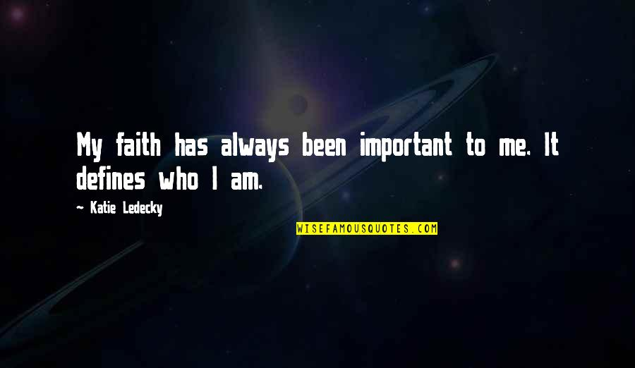You So Important Me Quotes By Katie Ledecky: My faith has always been important to me.