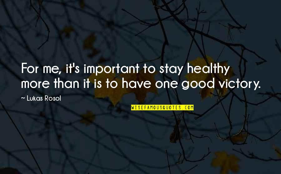 You So Important Me Quotes By Lukas Rosol: For me, it's important to stay healthy more