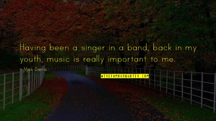 You So Important Me Quotes By Mick Garris: Having been a singer in a band, back