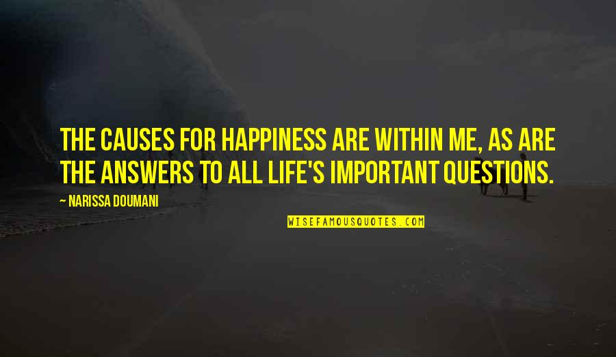 You So Important Me Quotes By Narissa Doumani: The causes for happiness are within me, as