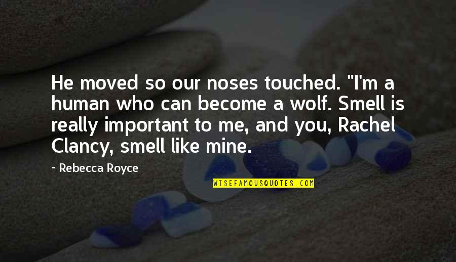 """You So Important Me Quotes By Rebecca Royce: He moved so our noses touched. """"I'm a"""