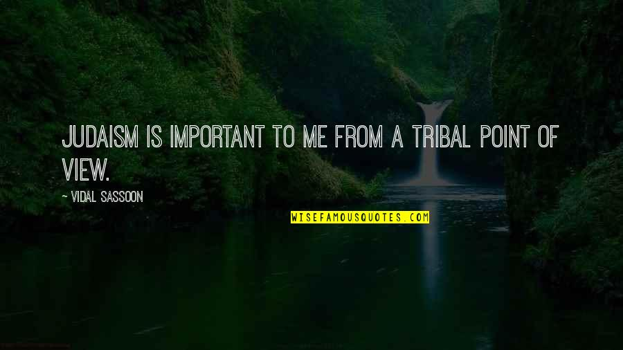 You So Important Me Quotes By Vidal Sassoon: Judaism is important to me from a tribal