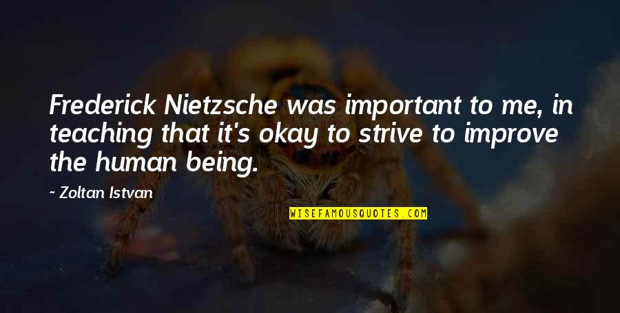 You So Important Me Quotes By Zoltan Istvan: Frederick Nietzsche was important to me, in teaching