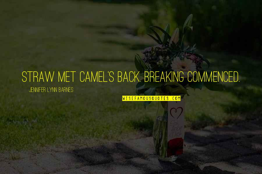 You Stabbed Me In The Heart Quotes By Jennifer Lynn Barnes: Straw met camel's back. Breaking commenced.