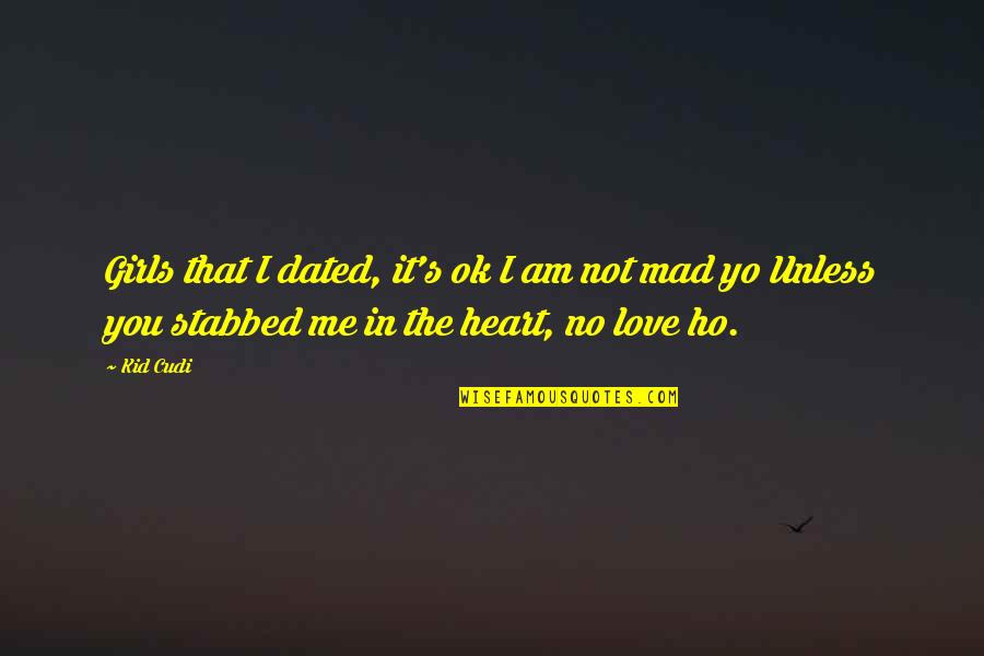 You Stabbed Me In The Heart Quotes By Kid Cudi: Girls that I dated, it's ok I am