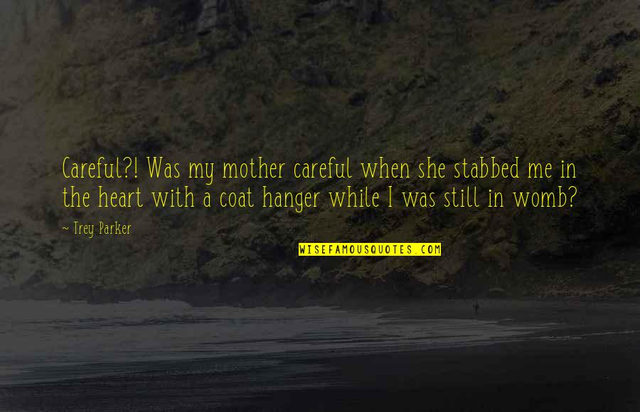 You Stabbed Me In The Heart Quotes By Trey Parker: Careful?! Was my mother careful when she stabbed