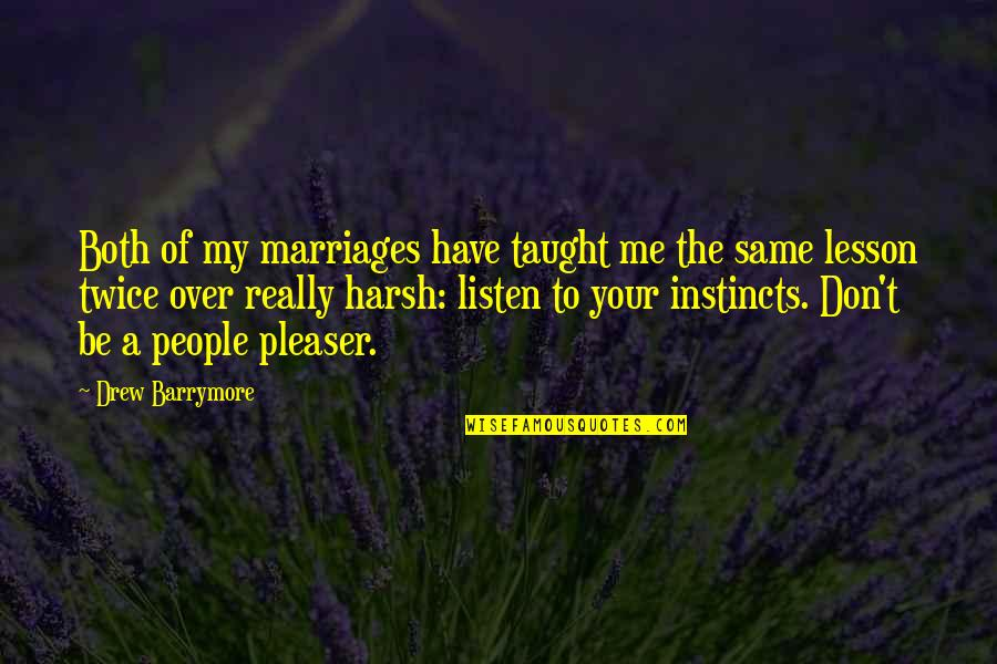 You Taught Me A Lesson Quotes By Drew Barrymore: Both of my marriages have taught me the
