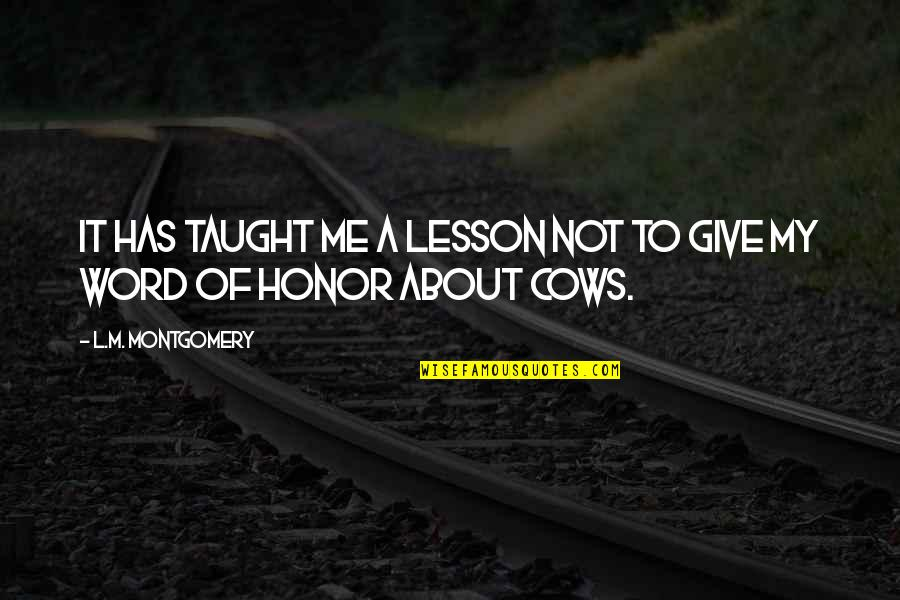You Taught Me A Lesson Quotes By L.M. Montgomery: It has taught me a lesson not to