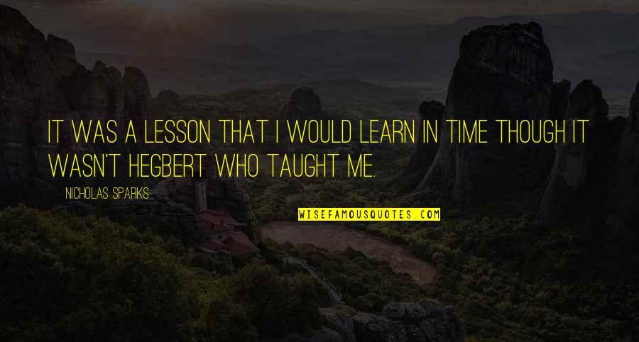 You Taught Me A Lesson Quotes By Nicholas Sparks: It was a lesson that I would learn