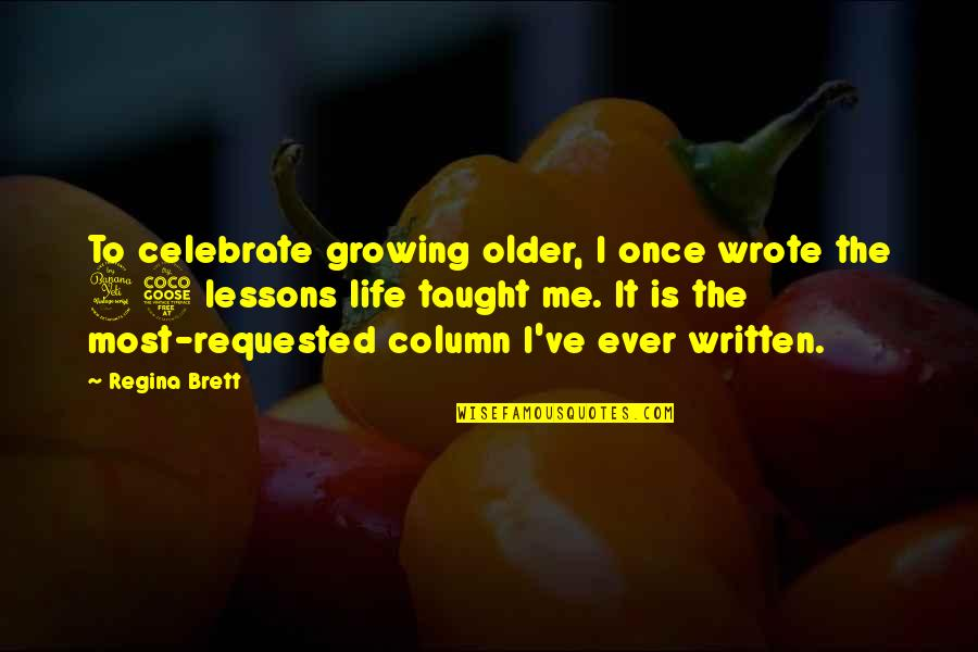 You Taught Me A Lesson Quotes By Regina Brett: To celebrate growing older, I once wrote the